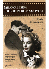 Miloval jsem Ingrid Bergmanovou  (odkaz v elektronickém katalogu)