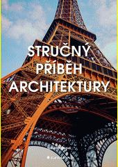 Stručný příběh architektury : kapesní průvodce klíčovými styly, budovami, prvky a materiály  (odkaz v elektronickém katalogu)