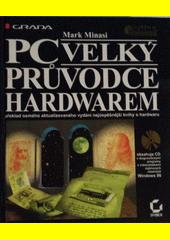 PC - velký průvodce hardwarem /Mark Minasi (odkaz v elektronickém katalogu)