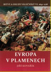 Bitvy a osudy válečníků. VI., Evropa v plamenech (1652-1718)  (odkaz v elektronickém katalogu)