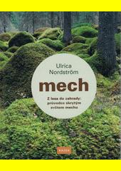 Mech : z lesa do zahrady : průvodce skrytým světem mechu  (odkaz v elektronickém katalogu)