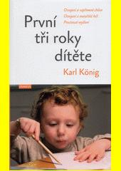 První tři roky dítěte : osvojení si vzpřímené chůze, osvojení si mateřské řeči, procitnutí myšlení  (odkaz v elektronickém katalogu)