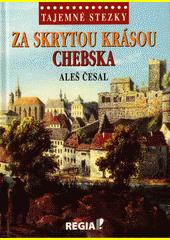 Za skrytou krásou Chebska  (odkaz v elektronickém katalogu)