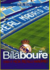 Bílá bouře : 100+1 rok Realu Madrid  (odkaz v elektronickém katalogu)