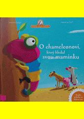 O chameleonovi, který hledal svou maminku  (odkaz v elektronickém katalogu)