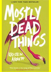 Mostly dead things : a novel  (odkaz v elektronickém katalogu)