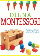 Dílna Montessori : praktický průvodce metodou Montessori  (odkaz v elektronickém katalogu)