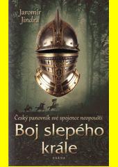 Boj slepého krále : český panovník své spojence neopouští  (odkaz v elektronickém katalogu)