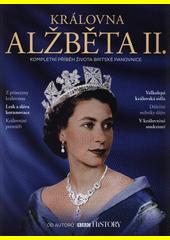 Královna Alžběta II. : kompletní příběh života britské panovnice  (odkaz v elektronickém katalogu)