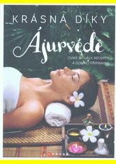 Krásná díky ájurvédě : cviky, rituály, recepty a domácí přípravky pro vaši krásu  (odkaz v elektronickém katalogu)