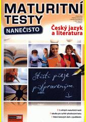 Maturitní testy nanečisto. Český jazyk a literatura  (odkaz v elektronickém katalogu)