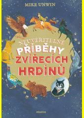 Neuvěřitelné příběhy zvířecích hrdinů  (odkaz v elektronickém katalogu)