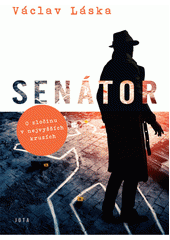 Senátor : o zločinu v nejvyšších kruzích  (odkaz v elektronickém katalogu)