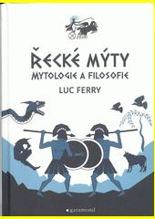 Řecké mýty : mytologie a filosofie  (odkaz v elektronickém katalogu)