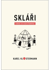 Skláři : román ze staré Šumavy  (odkaz v elektronickém katalogu)
