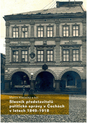 Slovník představitelů politické správy v Čechách v letech 1849-1918  (odkaz v elektronickém katalogu)