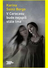 V Caracasu bude nejspíš stále tma  (odkaz v elektronickém katalogu)