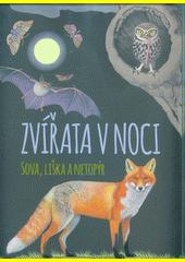 Zvířata v noci : sova, liška a netopýr  (odkaz v elektronickém katalogu)