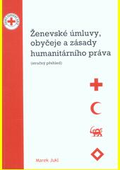 Ženevské úmluvy, obyčeje a zásady humanitárního práva : (stručný přehled)  (odkaz v elektronickém katalogu)