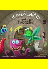 Kanálníčci : strašidla z podzemí  (odkaz v elektronickém katalogu)