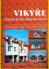 Vikýře : výrazný prvek šikmých střech  (odkaz v elektronickém katalogu)
