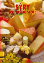 Sýry na vašem stole : 72 receptů  (odkaz v elektronickém katalogu)
