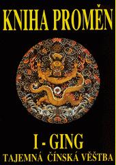 I-Ging : Kniha proměn : staročínská věštba a filozofie  (odkaz v elektronickém katalogu)