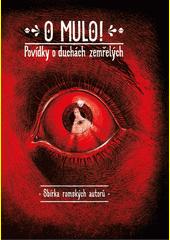 O mulo! : povídky o duchách zemřelých  (odkaz v elektronickém katalogu)