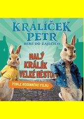 Králíček Petr bere do zaječích : malý králík velké město! (odkaz v elektronickém katalogu)
