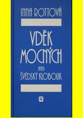 Vděk mocných, aneb, Švédský klobouk / [Inna Rottová ] (odkaz v elektronickém katalogu)