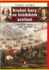 Krušné hory ve švédském sevření : poslední tažení Jana Banéra 1641  (odkaz v elektronickém katalogu)