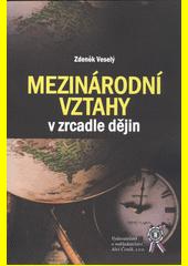 Mezinárodní vztahy v zrcadle dějin  (odkaz v elektronickém katalogu)