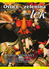 Ovoce a zelenina jako lék : strava, která léčí  (odkaz v elektronickém katalogu)