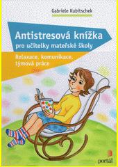 Antistresová knížka pro učitelky mateřské školy : relaxace, komunikace, týmová práce  (odkaz v elektronickém katalogu)
