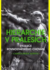 Hierarchie v pralesích : evoluce rovnostářského chování  (odkaz v elektronickém katalogu)