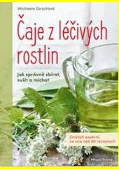 Čaje z léčivých rostlin : jak správně sbírat, sušit a míchat  (odkaz v elektronickém katalogu)