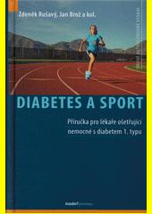 Diabetes a sport : příručka pro lékaře ošetřující nemocné s diabetem 1. typu  (odkaz v elektronickém katalogu)