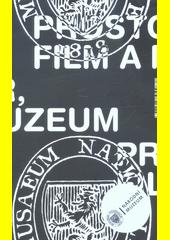 Prostor, film a muzeum, aneb, Formy, funkce a podoby filmového obrazu v čase od Muzea Království českého po Národní muzeum  (odkaz v elektronickém katalogu)