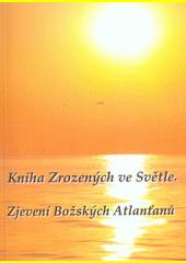 Kniha zrozených ve světle : zjevení božských Atlanťanů  (odkaz v elektronickém katalogu)