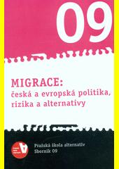 Migrace: česká a evropská politika, rizika a alternativy : Pražská škola alternativ - Sborník 09  (odkaz v elektronickém katalogu)