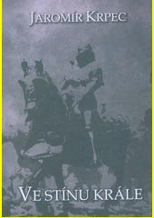 Ve stínu krále  (odkaz v elektronickém katalogu)