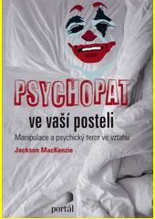 Psychopat ve vaší posteli : manipulace a psychický teror ve vztahu  (odkaz v elektronickém katalogu)
