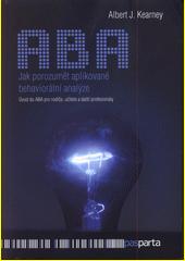 Jak porozumět aplikované behaviorální analýze : úvod do ABA pro rodiče, učitele a další profesionály  (odkaz v elektronickém katalogu)
