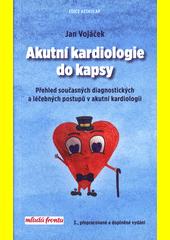 Akutní kardiologie do kapsy : přehled současných diagnostických a léčebných postupů v akutní kardiologii  (odkaz v elektronickém katalogu)