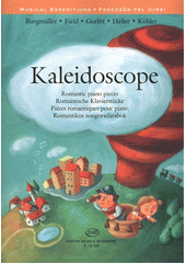 Kaleidoscope : romantic piano pieces = romantische Klavierstücke = Piéces romantiques pour piano = romantikus zongoradarabok  (odkaz v elektronickém katalogu)