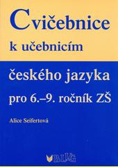 Cvičebnice k učebnicím českého jazyka pro 6.-9. ročník ZŠ / Alice Seifertová (odkaz v elektronickém katalogu)