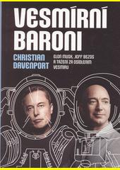Vesmírní baroni : Elon Musk, Jeff Bezos a tažení za osídlením vesmíru  (odkaz v elektronickém katalogu)
