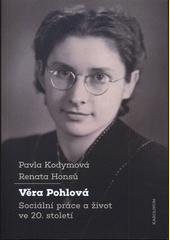 Věra Pohlová : sociální práce a život ve 20. století  (odkaz v elektronickém katalogu)