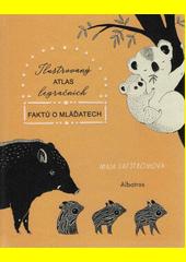 Ilustrovaný atlas legračních faktů o mláďatech  (odkaz v elektronickém katalogu)