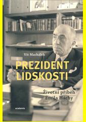 Prezident lidskosti : životní příběh Emila Háchy  (odkaz v elektronickém katalogu)